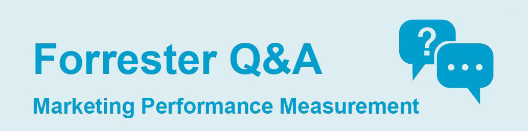 Marketing Performance Measurement: A Q&A with Forrester Research